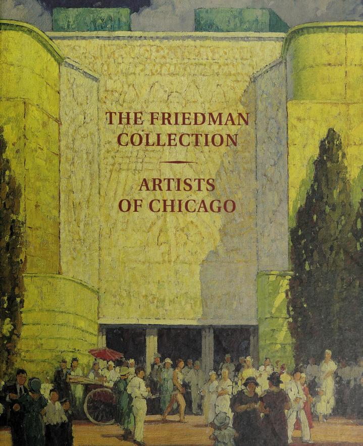 The Friedman Collection : artists of Chicago, March 7-April 6, 2002 : essay by Ira Spanierman Gallery.
