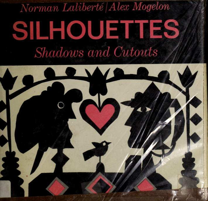 Silhouettes, shadows, and cutouts by Norman Laliberté